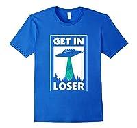 Funny Get In Loser Alien T-shirt Aliens Extraterrestrial Tee Royal Blue