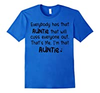 Everybody Has That Auntie That Will Cuss Everyone Out T-shirt Royal Blue