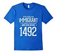 1492 Columbus Day Funny Immigrant Too T-shirt Royal Blue