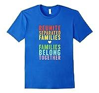 Immigration Reunite Separated Families Belong Together Shirts Royal Blue