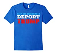 Keep The Immigrants Deport Trump - Funny Anti Trump T-shirt Royal Blue