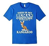 This Is My Human Costume I'm Really A Kangaroo Funny Shirts Royal Blue