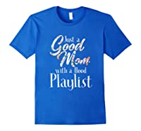 Just A Good Mom With A Hood Playlist Shirts Royal Blue