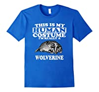 This Is My Human Costume I'm Really A Wolverine Shirts Royal Blue