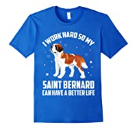 Work Hard So My Saint Bernard Can Have Better Life Shirts Royal Blue