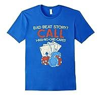 Bad Beat Story Call 1 800 No One Cares Funny Poker Shirt Royal Blue
