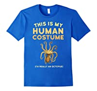 Octopus This Is My Human Costume I'm Really An Octopus Shirts Royal Blue