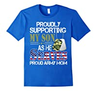 Supporting My Son As He Serves Proud Army Mom Mothers Shirts Royal Blue