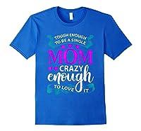 Single Mom Tough Enough Shirt Mothers Day Gift Royal Blue