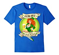 Drink Until You Re A Gallagher T Shirt St Patricks Day Gifts Royal Blue