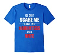 You Can't Scare Me I Have Two Daughters And A Wife Shirts Royal Blue