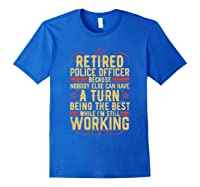Funny Retired Police Officer Gift For Retiree Shirts Royal Blue