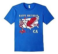 Happy Birthday America T-shirt 4th Of July Shirt Gift T-shirt Royal Blue