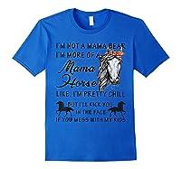 I'm Not A Mama Bear I'm More Of A Mama Horse Shirt Royal Blue