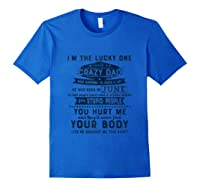 I'm The Lucky One I Have A Crazy June Dad Funny Shirts Royal Blue