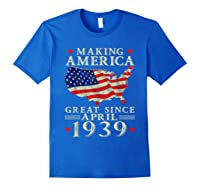 80th B-day Gift Making America Great Since April 1939 Shirt Royal Blue