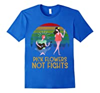 Pick Flowers Not Fights Tshirt | Gift For Hippies Royal Blue