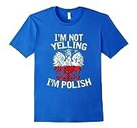 I M Not Yelling I M Polish Eagle T Shirt Dyngus Day Polska Royal Blue