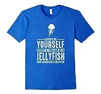Jellyfish Always Be Yourself Spirit Animal Shirts Royal Blue
