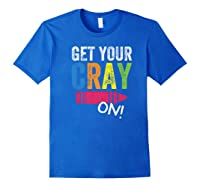 Get Your Cray On Kindergarten Cute Back To School Top Shirts Royal Blue