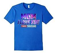 Mom I Love You 3000 For Shirts Royal Blue