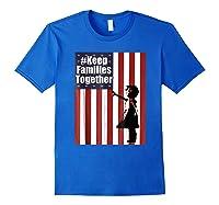 Keep Families Together | #keepfamiliestogether Shirts Royal Blue