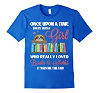 Once Upon A Time A Girl Who Really Loved Books Sloth T Shirt Royal Blue