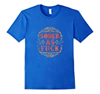 Vintage Sober As Fuck Clean Serene Steps To Recovery Shirts Royal Blue