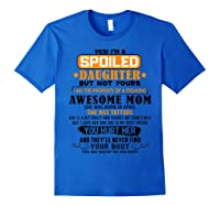 Yes I'm A Spoiled Daughter Of An April Tattoos Mom Shirts Royal Blue