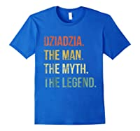S Dziadzia Man Myth Legend Shirt For Dad Father Grandpa Royal Blue