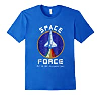 Space Force Like The Air Force But In Space Funny Shirts Royal Blue