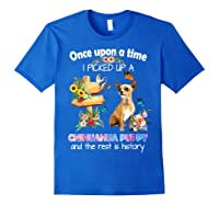 Once Upon A Time I Picked Up A Chihuahua Puppy Shirts Royal Blue