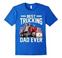 Best Trucking Dad Ever Father's Day Gift Shirts Royal Blue