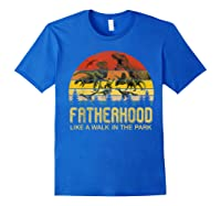 Fatherhood Like A Walk In The Park Father's Day Gift For Dad Shirts Royal Blue