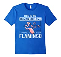 This Is My Human Costume I'm Really A Chillin Flamingo Shirt Royal Blue