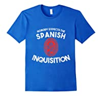 Nobody Expects The Spanish Inquisition T-shirt Funny Royal Blue