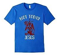 Not Today Jesus Funny Satan Internet Meme Shirts Royal Blue
