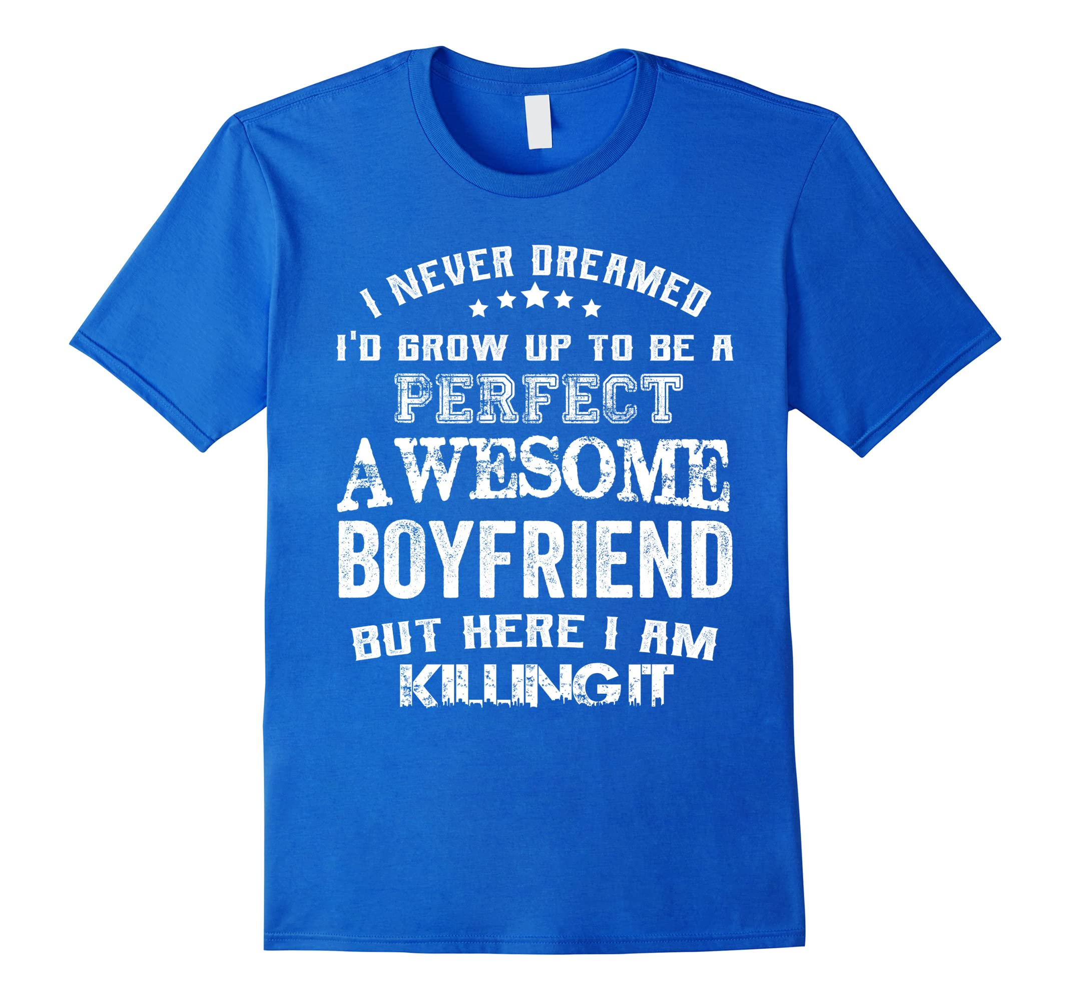 Perfect Awesome Boyfriend Here I'm Killing It Funny Shirt-TH