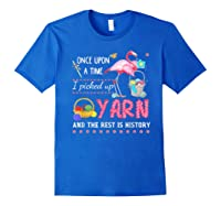 Once Upon A Time I Pickep Up Yarn And The Rest Is History Shirts Royal Blue