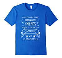 Some Dads Like Drinking With Friends Great Dads Go Camping Shirts Royal Blue
