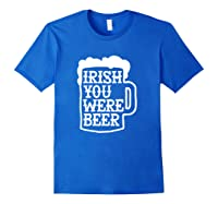 Irish You Were Beer Mug Shirts Royal Blue