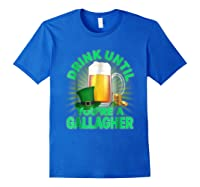 Drink Until You Re A Gallagher Shirt St Patrick S Day Beer Royal Blue