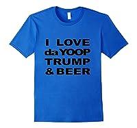 Love Da Yoop Trump Beer Upper Peninsula Yooper Shirts Royal Blue