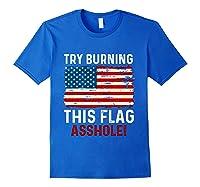 Try Burning This American Flag Asshole Funny Merica T-shirt Royal Blue