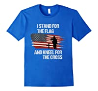 I Stand For The Flag And Kneel For The Cross T Shirt Royal Blue