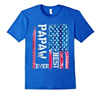 Best Papaw Ever Distressed American Flag For Dad Shirts Royal Blue