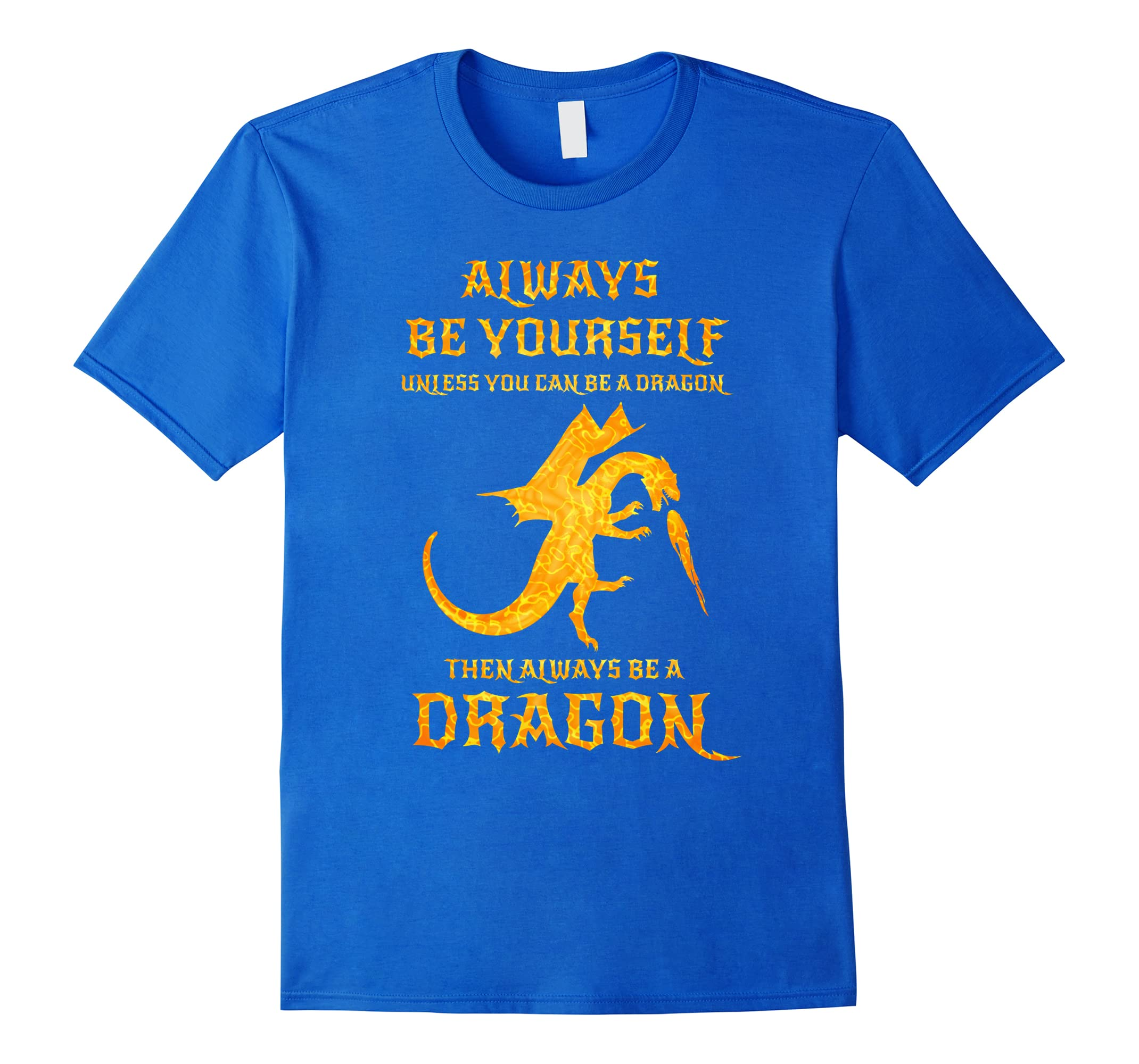 Always Be Yourself Dragon T-Shirt Gift For Dragon Lovers-RT
