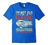 Vintage 40th Birthday I'm Not Old I'm Classic 1979 Car Shirts Royal Blue