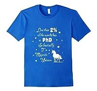 Less Than 2 Of The World Has A Phd Unicorn Shirts Royal Blue