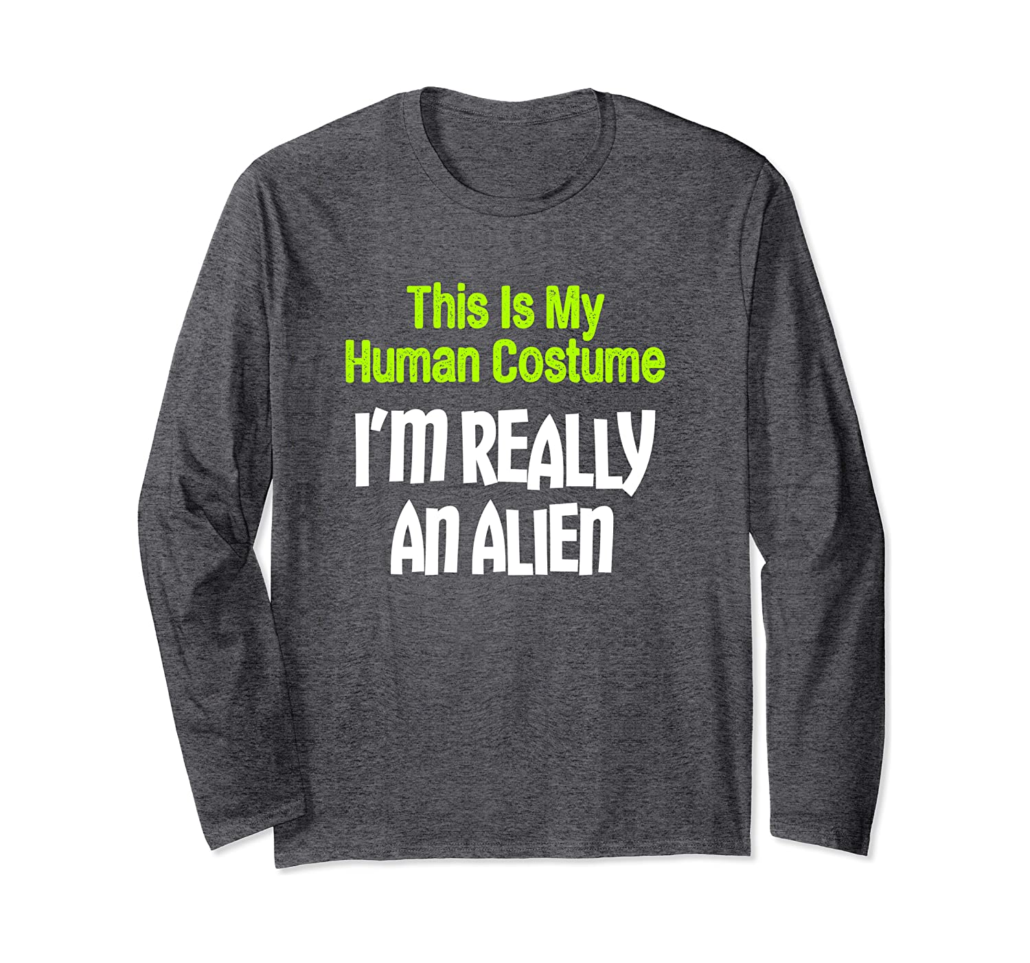 This Is My Human Costume I'm Really An Alien Long Sleeve T-Shirt